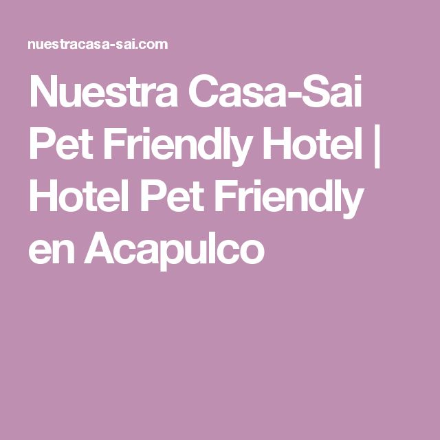 Nuestra Casa-Sai Pet Friendly Hotel | Hotel Pet Friendly en Acapulco