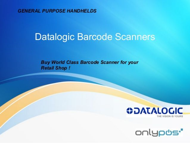 Datalogic barcode scanners for general purpose used handheld barcode readers by Only POS via slideshare