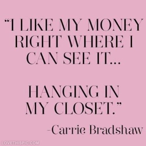 I like my money right where i can see it quotes girly quote girl money clothes closet girl quotes