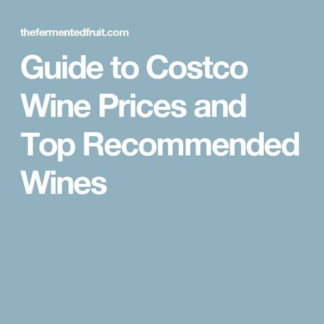 Guide to Costco Wine Prices and Top Recommended Wines