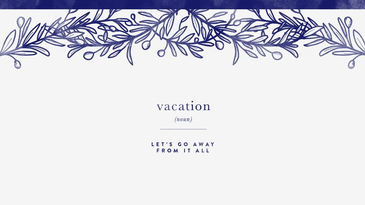 vacation (noun) let's get away from it all   Vacation ...