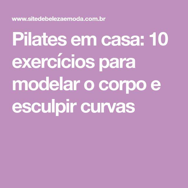 Pilates em casa: 10 exercícios para modelar o corpo e esculpir curvas