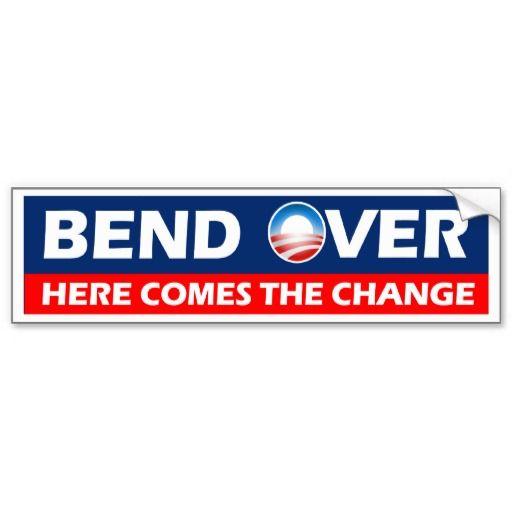 Bend over here comes the change obama bumper sticker