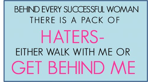 haters get behind me. I am so tired of fake as people who try to ruin my life. Either walk with me of Get behide me because I will not have People in my life who try to bring me down......THE END!