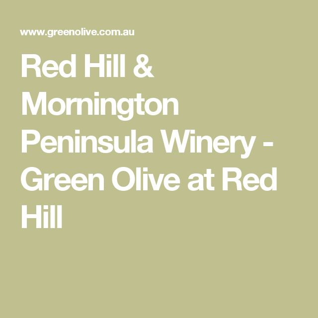 Red Hill & Mornington Peninsula Winery - Green Olive at Red Hill