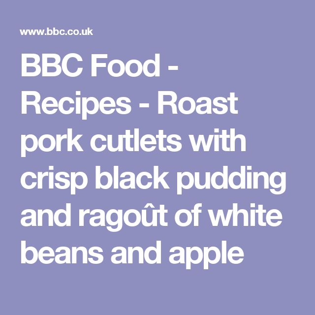 BBC Food - Recipes - Roast pork cutlets with crisp black pudding and ragoût of white beans and apple