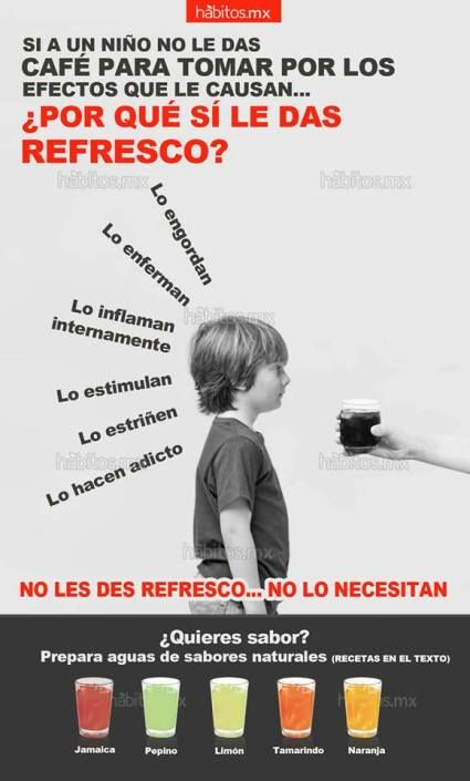 Si a un niño no le das café para tomar por los efectos que le causan…¿Por qué sí le das refresco?