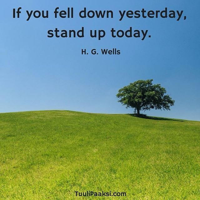 If you fell down #yesterday, stand up #today. H. G. Wells #motivation #change #changemanagement #quote