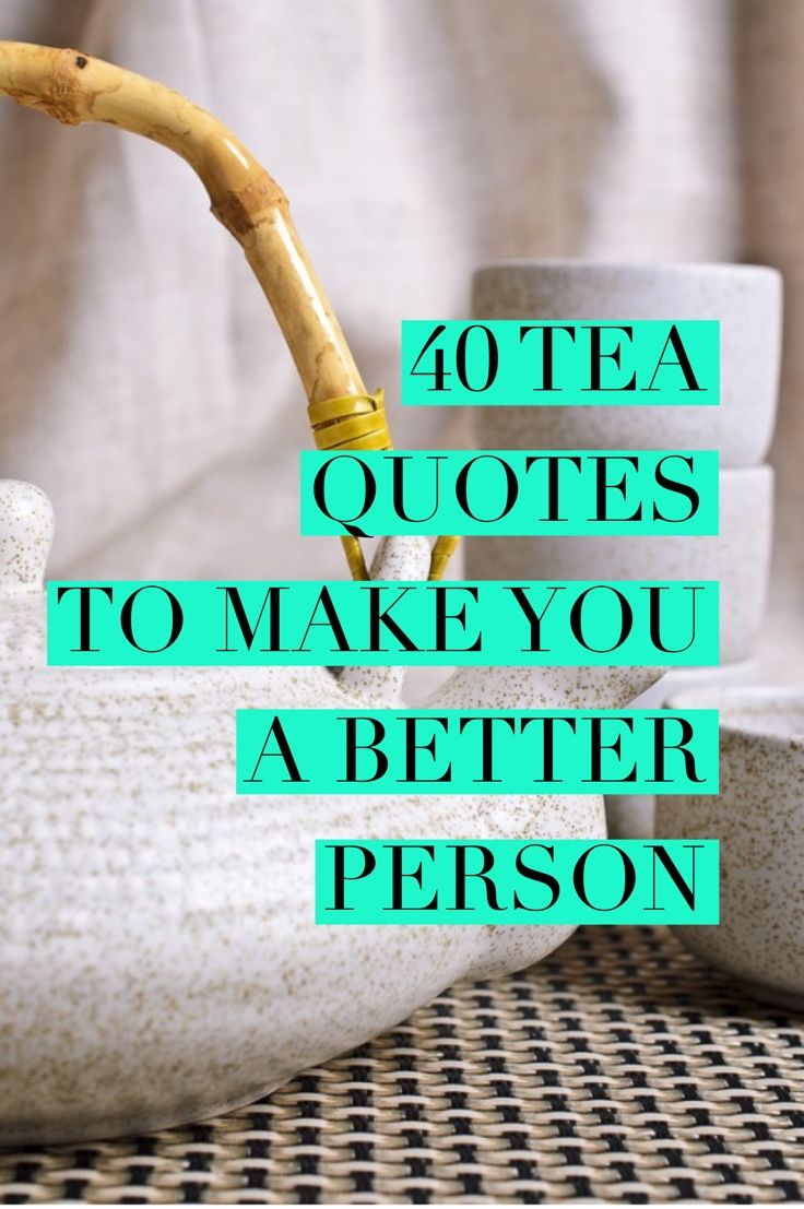 Tea quotes remind us that tea is about living. They teach us not only what we need and how to manage a healthy lifestyle, but most importantly how to be a good person.