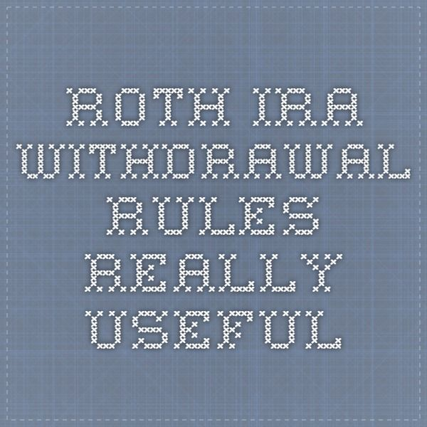 Roth IRA Withdrawal Rules- Really Useful