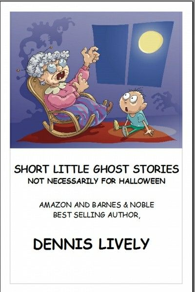 """Short Little Ghost Stories Not Necessarily For Halloween""  ***  Dennis Lively  (2017)"