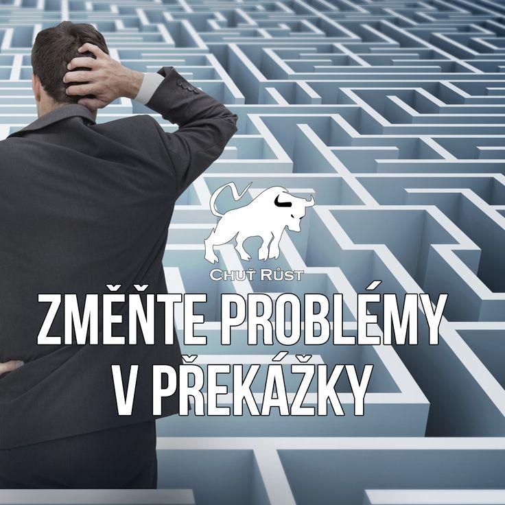 Změňte problémy v překážky.Ne vždy se daří vše podle našich představ. Někdy přijdou horší časy a objeví se jeden 'problém' za druhým.