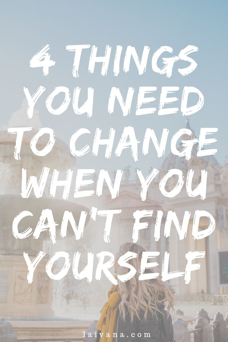 4 Things You Need to Change When You Can't Find Yourself