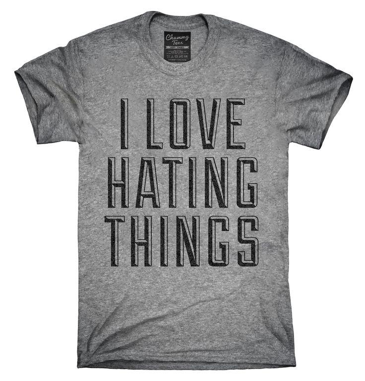I Love Hating Things Shirt, Hoodies, Tanktops
