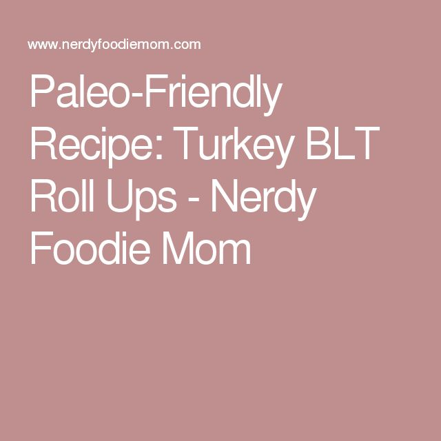 Paleo-Friendly Recipe: Turkey BLT Roll Ups - Nerdy Foodie Mom