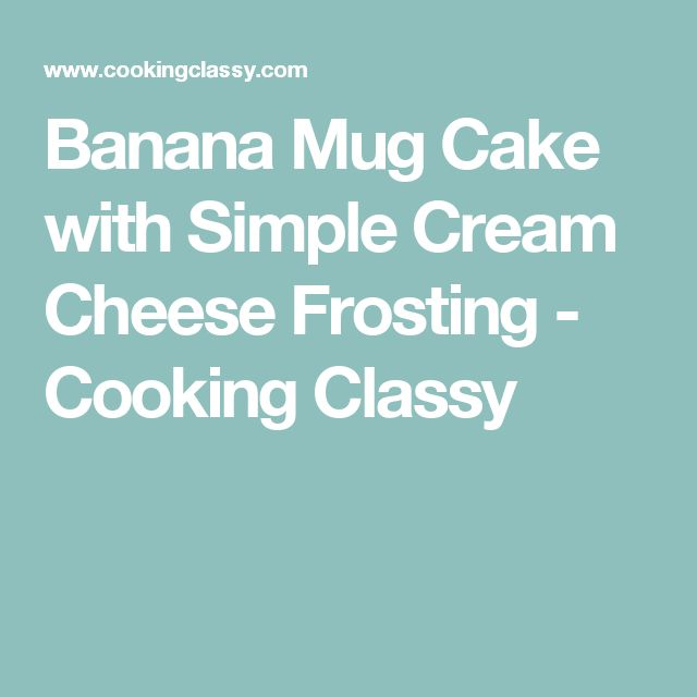Banana Mug Cake with Simple Cream Cheese Frosting - Cooking Classy
