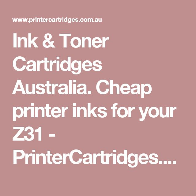 Ink & Toner Cartridges Australia. Cheap printer inks for your Z31 - PrinterCartridges.com.au