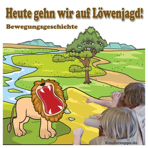 Heute gehn wir auf Löwenjagd! Bewegungsgeschichte   Kindersuppe