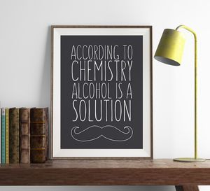 'Alcohol Is A Solution Chemistry' Print