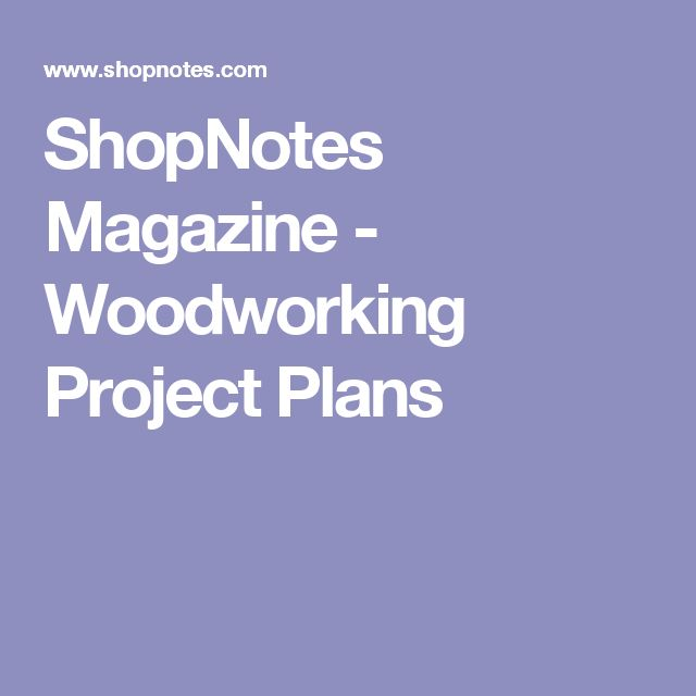 ShopNotes Magazine - Woodworking Project Plans
