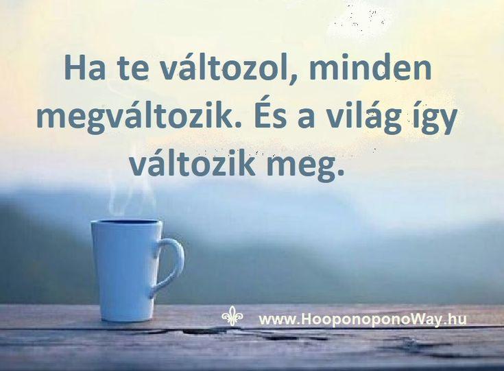 Hálát adok a mai napért. Dolgozz magadon, hogy jobb legyen a világ, amiben élsz. A világ, aminek része vagy. Nagyon fontos része. Ha te változol, minden megváltozik. És a világ így változik meg. Így szeretlek, Élet! Köszönöm. Szeretlek ❤ ⚜ Ho'oponoponoWay Magyarország ⚜