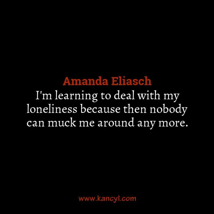 """""""I'm learning to deal with my loneliness because then nobody can muck me around any more."""", Amanda Eliasch"""