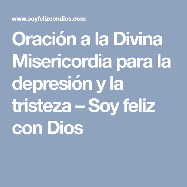 Oración a la Divina Misericordia para la depresión y la tristeza – Soy feliz con Dios
