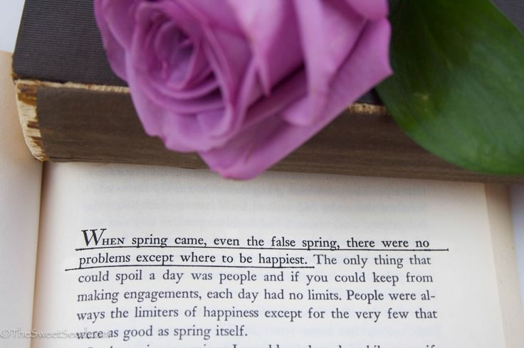 """When spring came, even the false spring, there were no problems except where to be happiest.""  Source: Ernest Hemingway, A Moveable Feast  - The Sweet Seed"