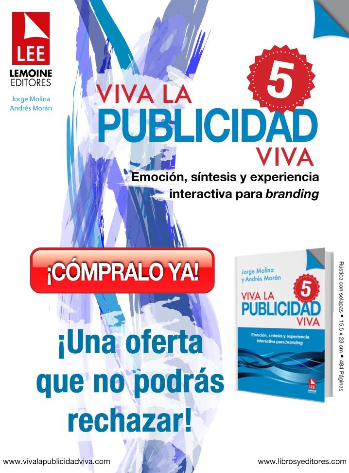 Conoce TODO sobre Viva la publicidad viva 5 en el micrositio exclusivohttp://www.librosyeditores.com/tiendalemoine/content/37-viva-la-publicidad-viva-5
