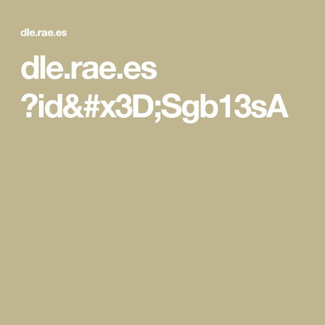 dle.rae.es ?id=Sgb13sA