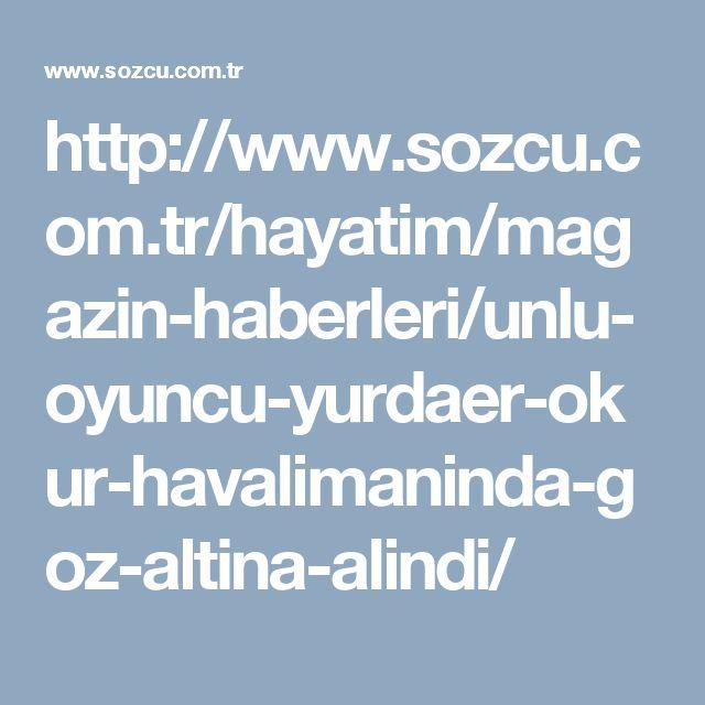 http://www.sozcu.com.tr/hayatim/magazin-haberleri/unlu-oyuncu-yurdaer-okur-havalimaninda-goz-altina-alindi/