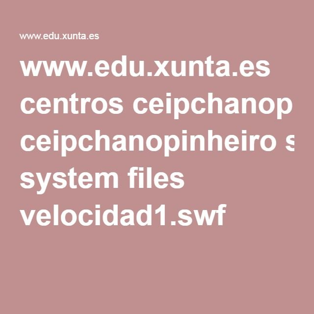 wwweduxuntaes centros ceipchanopinheiro system files velocidad1swf