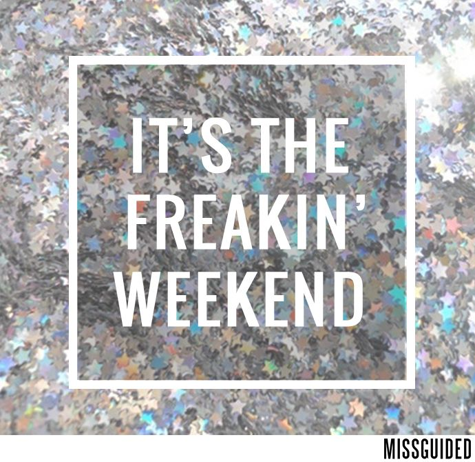 Hell Yeah it's the weekend!