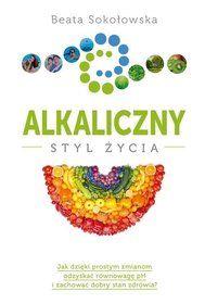 Alkaliczny styl życia-Sokołowska Beata