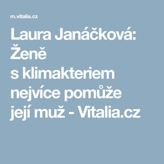 Laura Janáčková: Ženě sklimakteriem nejvíce pomůže jejímuž - Vitalia.cz