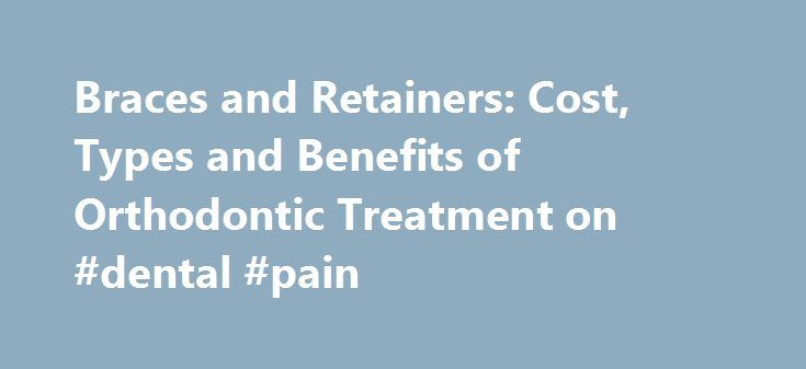 Braces and Retainers: Cost, Types and Benefits of Orthodontic Treatment on #dental #pain http://dental.remmont.com/braces-and-retainers-cost-types-and-benefits-of-orthodontic-treatment-on-dental-pain/  #dental braces # Dental braces are used to straighten crooked teeth, align upper and lower jaws, improve the aesthetics of smiles and faces, and relieve pressure on temporomandibular joints. Orthodontics refers to the use of devices to move teeth or underlying bone. Teeth can be moved at any…