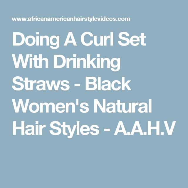 Doing A Curl Set With Drinking Straws - Black Women's Natural Hair Styles - A.A.H.V