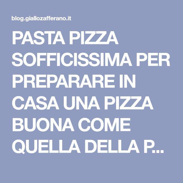 PASTA PIZZA SOFFICISSIMA PER PREPARARE IN CASA UNA PIZZA BUONA COME QUELLA DELLA PIZZERIA