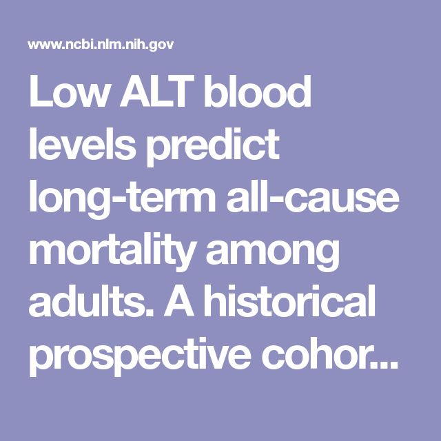 Low ALT blood levels predict long-term all-cause mortality among adults. A historical prospective cohort study.  - PubMed - NCBI
