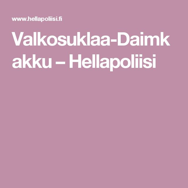 Valkosuklaa-Daimkakku – Hellapoliisi
