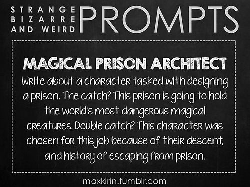 ✐ DAILY WEIRD PROMPT✐  MAGICAL PRISON ARCHITECT Write about a character tasked with designing a prison. The catch? This prison is going to hold the world's most dangerous magical creatures. Double catch? This character was chosen for this job because of their descent, and history of escaping from prison.  Want to publish a story inspired by this prompt?Click hereto read the guidelines~ ♥︎ And, if you're looking for more writerly content, make sure to follow me:maxkirin.tumblr.com!