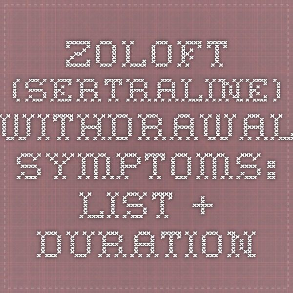 Zoloft (Sertraline) Withdrawal Symptoms: List + Duration