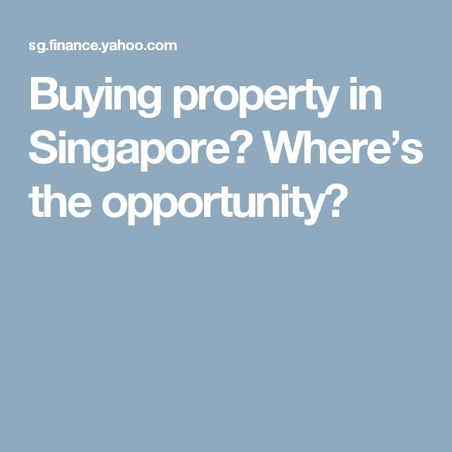 Buying property in Singapore? Where's the opportunity?