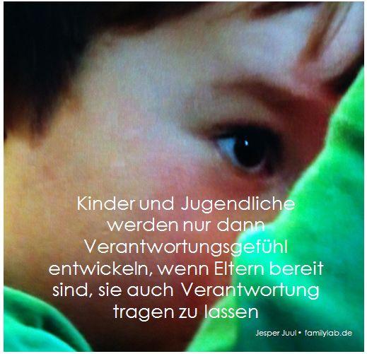 Kinder und Jugendliche werden nur dann Verantwortungsgefühl entwickeln, wenn Eltern bereit sind, sie auch Verantwortung tragen zu lassen. Jesper Juul • familylab.de