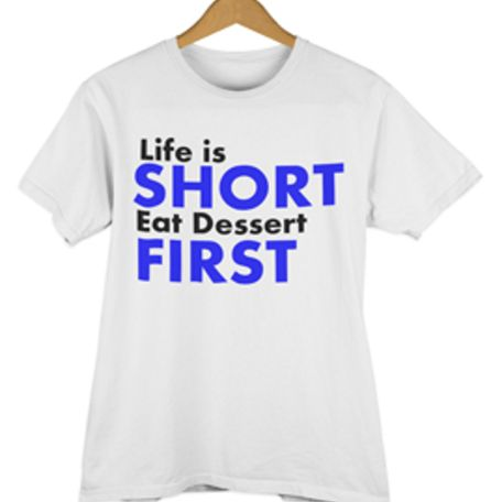 Life is Short Eat Dessert First...we all would like to do it but it is not normal...is it?...www.charismacreative.com.au
