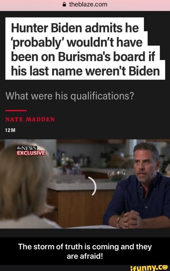 Hunter Biden Admits He Probably Wouldn T Have Been On Burisma S Board If His Last Name Weren T Biden What Were His Qualifications The Storm Of Truth Is Comin Memes Funny Sports Memes