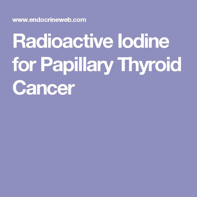 Radioactive Iodine for Papillary Thyroid Cancer