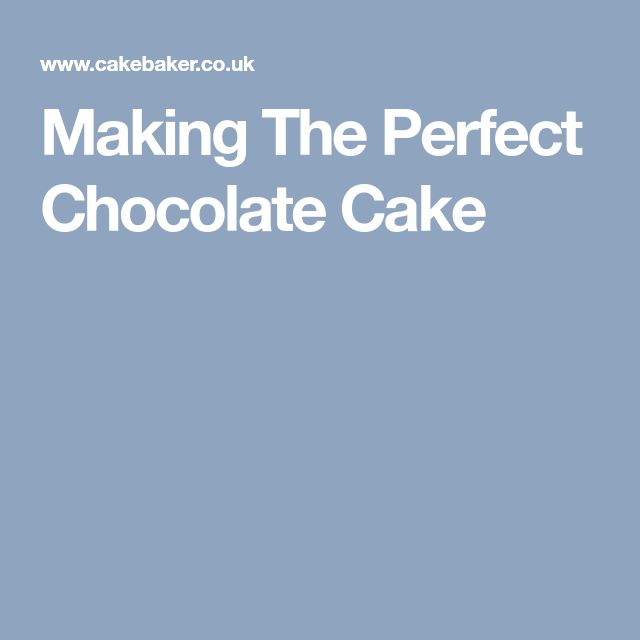 Making The Perfect Chocolate Cake