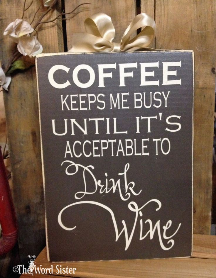 "Wine Lover, Hostess Gift ""Coffee Keeps Me Busy Until It's Acceptable To Drink Wine"" 7""x10""  Word Block, Drinking Sayings, Fun Gift by TheWordSister on Etsy https://www.etsy.com/listing/211550736/wine-lover-hostess-gift-coffee-keeps-me"