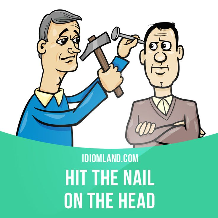 """Hit the nail on the head"" means ""to do or say exactly the right thing""…"